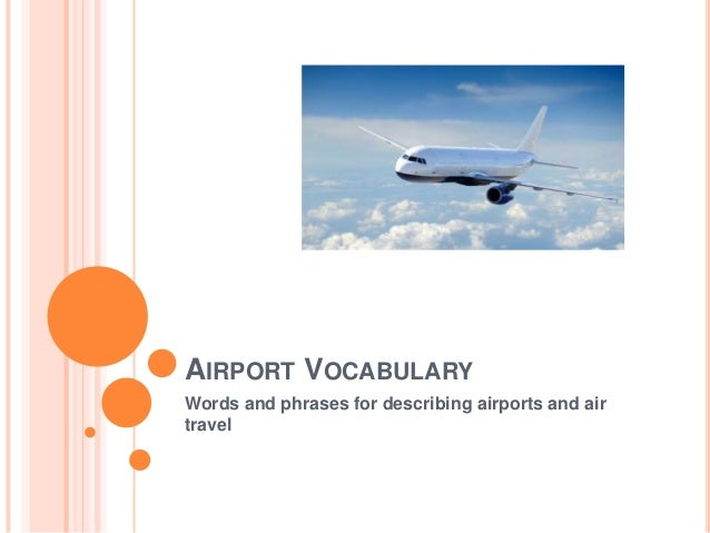 AIRPORT VOCABULARY Words and phrases for describing airports and air travel