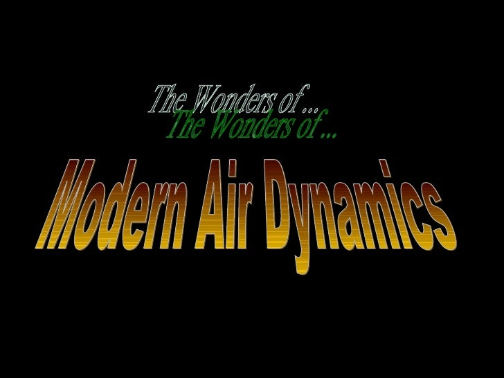 Modern Air Dynamics The Wonders of ...