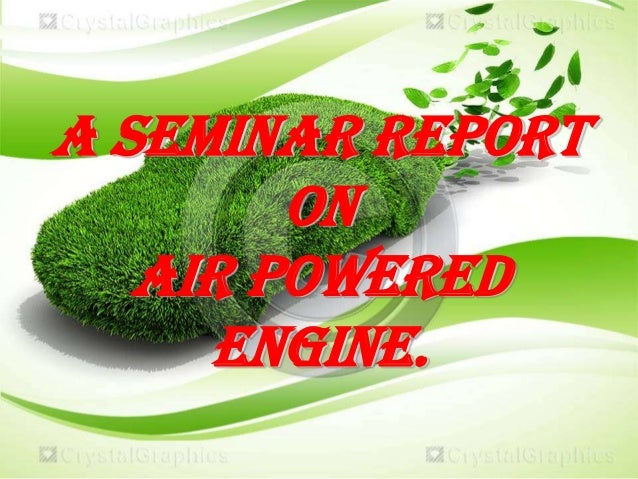 A SEMINAR REPORT ON AIR POWERED ENGINE.