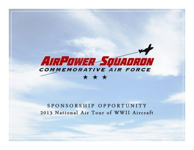 AIRPOWER SQUADRON SPONSOR PRESENTATION OVERVIEWTHIS PRESENTATION WILL:1.Provide an overview of the Commemorative Air Force...