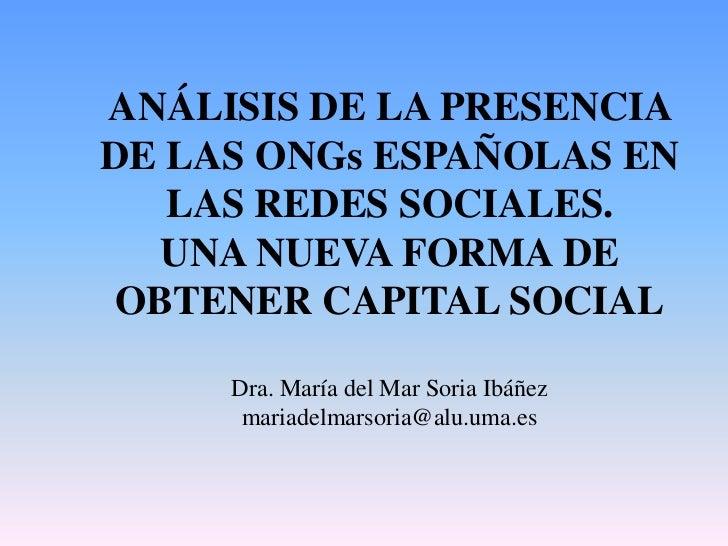 ANÁLISIS DE LA PRESENCIA DE LAS ONGs ESPAÑOLAS EN LAS REDES SOCIALES. UNA NUEVA FORMA DE OBTENER CAPITAL SOCIALDra. María ...