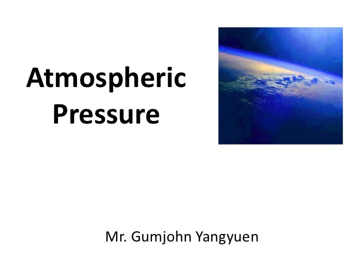 Atmospheric  Pressure     Mr. Gumjohn Yangyuen