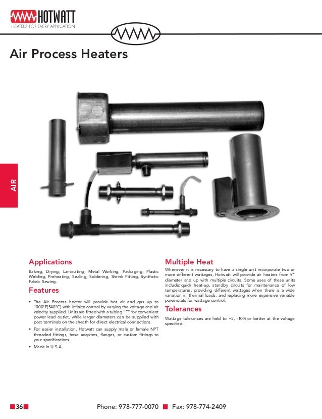 Phone: 978-777-0070 Fax: 978-774-240936 AIR Air Process Heaters Applications Baking, Drying, Laminating, Metal Working, Pa...