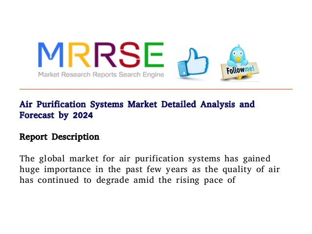 Air Purification Systems Market Detailed Analysis and Forecast by 2024 Report Description The global market for air purifi...