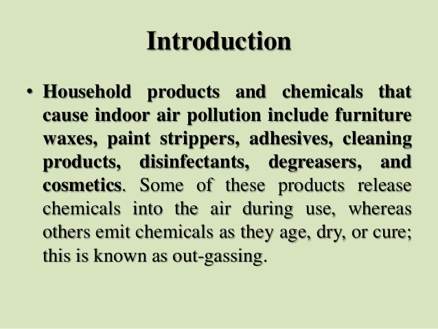 Introduction • Household products and chemicals that cause indoor air pollution include furniture waxes, paint strippers, ...