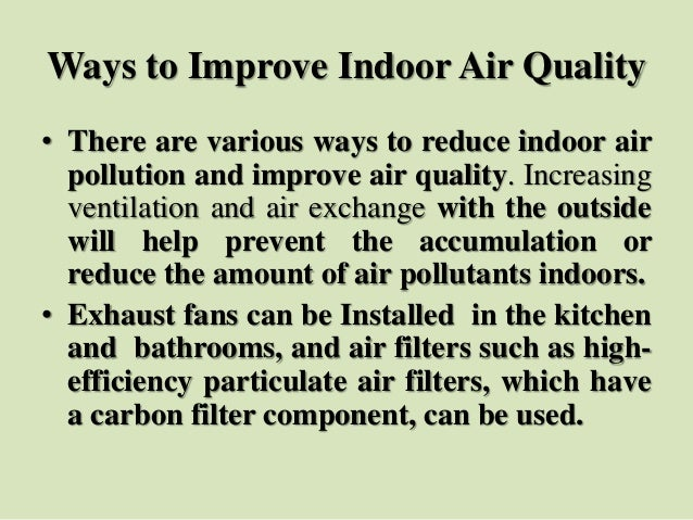 Ways to Improve Indoor Air Quality • There are various ways to reduce indoor air pollution and improve air quality. Increa...