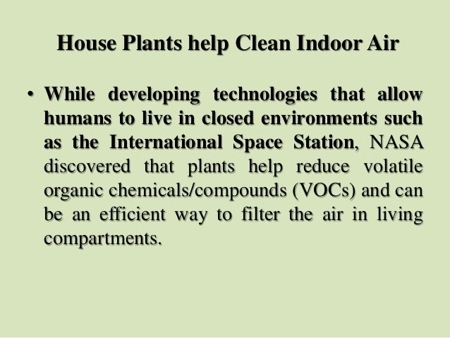 House Plants help Clean Indoor Air • While developing technologies that allow humans to live in closed environments such a...