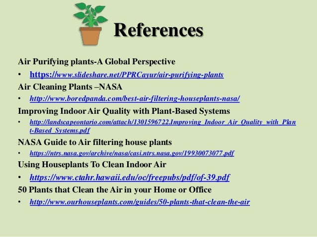 References Air Purifying plants-A Global Perspective • https://www.slideshare.net/PPRCayur/air-purifying-plants Air Cleani...