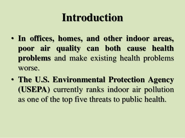 Introduction • In offices, homes, and other indoor areas, poor air quality can both cause health problems and make existin...