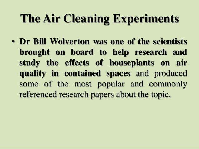 The Air Cleaning Experiments • Dr Bill Wolverton was one of the scientists brought on board to help research and study the...