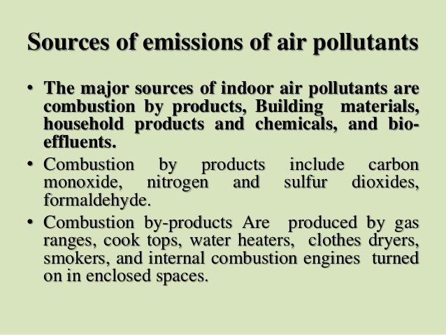 Sources of emissions of air pollutants • The major sources of indoor air pollutants are combustion by products, Building m...