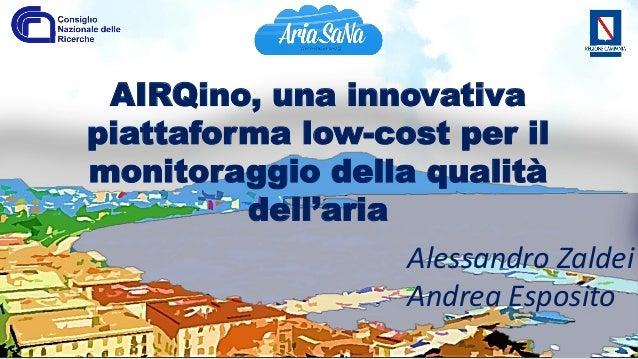 AIRQino, una innovativa piattaforma low-cost per il monitoraggio della qualità dell'aria Alessandro Zaldei Andrea Esposito