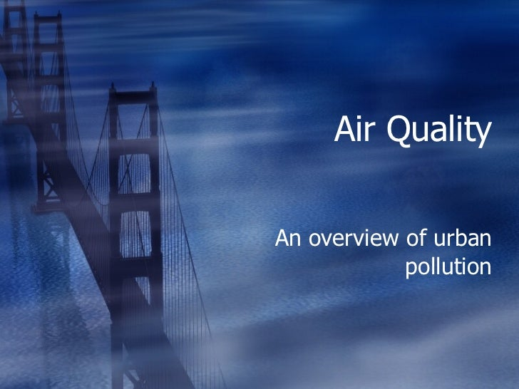 Air Quality An overview of urban pollution