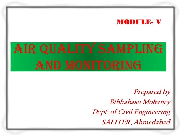MODULE- VAir Quality Sampling   and Monitoring                         Prepared by                Bibhabasu Mohanty       ...
