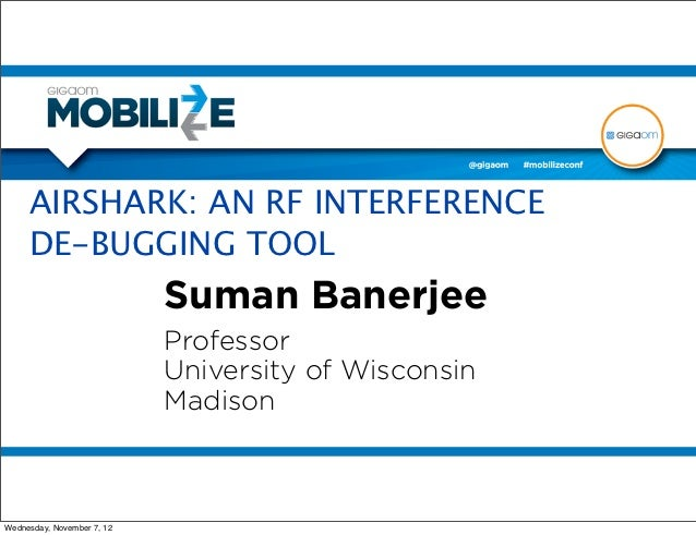 AIRSHARK: AN RF INTERFERENCE     DE-BUGGING TOOL                            Suman Banerjee                            Prof...