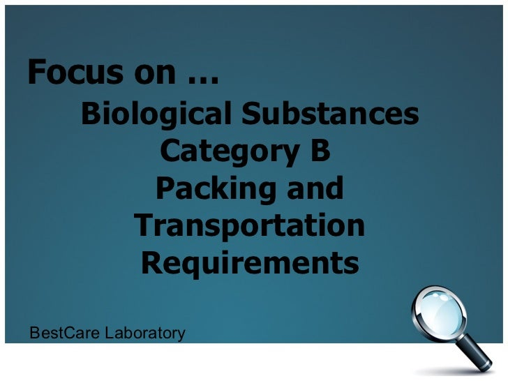 Focus on …      Biological Substances           Category B           Packing and         Transportation          Requireme...