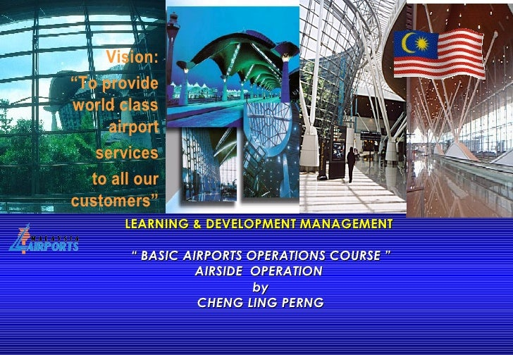"LEARNING & DEVELOPMENT MANAGEMENT  "" BASIC AIRPORTS OPERATIONS COURSE "" AIRSIDE  OPERATION  by CHENG LING PERNG"
