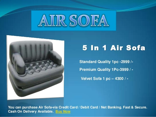 5 In 1 Air Sofa Standard Quality 1pc -2999 /Premium Quality 1Pc-3999 / Velvet Sofa 1 pc – 4300 / -  You can purchase Air S...