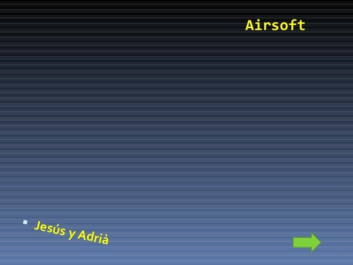 Airsoft   <ul><li>Jesús y Adrià </li></ul>