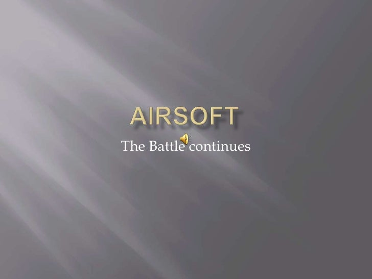 Airsoft<br />The Battle continues<br />