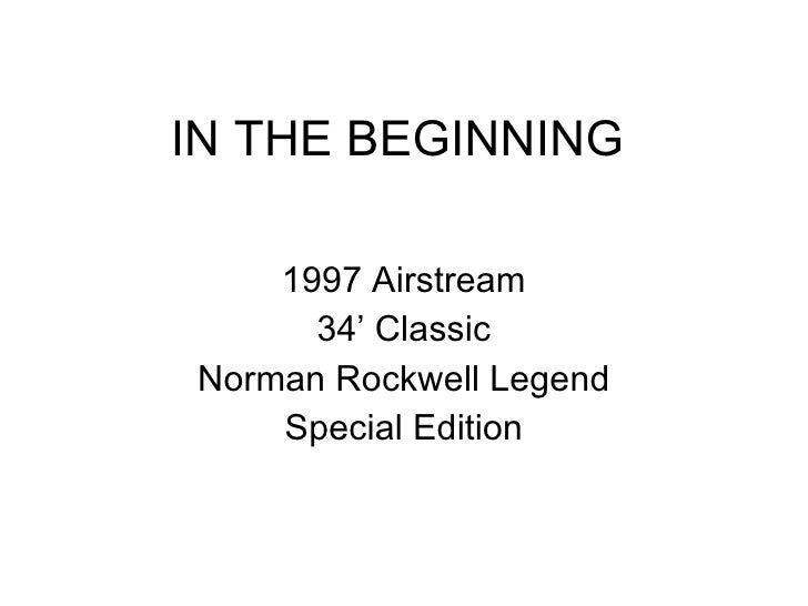 IN THE BEGINNING 1997 Airstream 34' Classic Norman Rockwell Legend Special Edition
