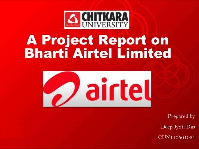 A Project Report onBharti Airtel LimitedPrepared byDeep Jyoti DasCUN110501021