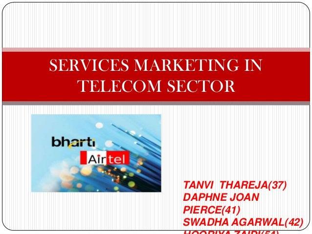 SERVICES MARKETING IN TELECOM SECTOR  TANVI THAREJA(37) DAPHNE JOAN PIERCE(41) SWADHA AGARWAL(42)