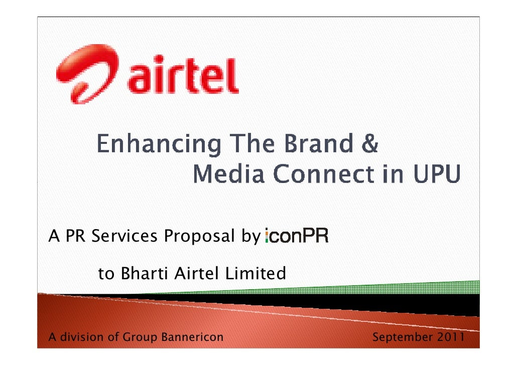 A PR Services Proposal by        to Bharti Airtel LimitedA division of Group Bannericon     September 2011