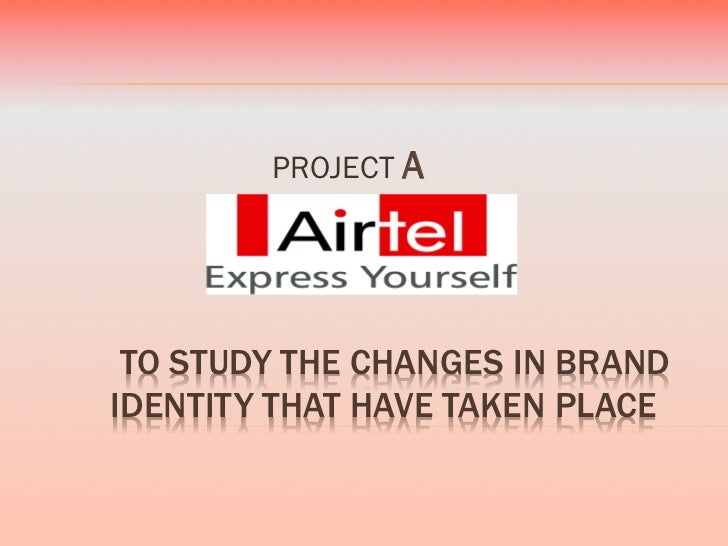 PROJECT A TO STUDY THE CHANGES IN BRANDIDENTITY THAT HAVE TAKEN PLACE
