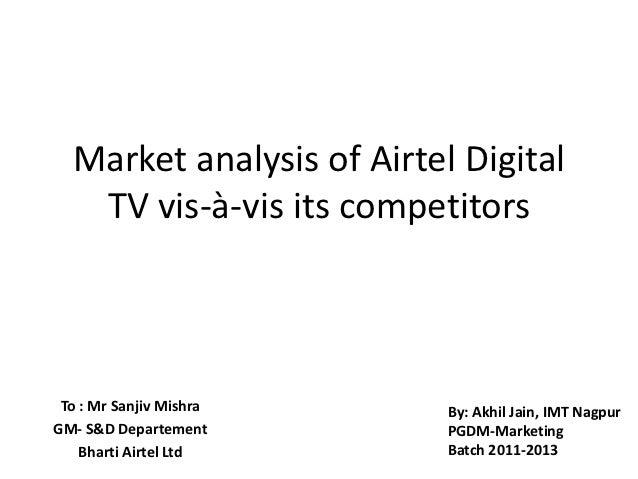 Market analysis of Airtel Digital   TV vis-à-vis its competitors To : Mr Sanjiv Mishra     By: Akhil Jain, IMT NagpurGM- S...