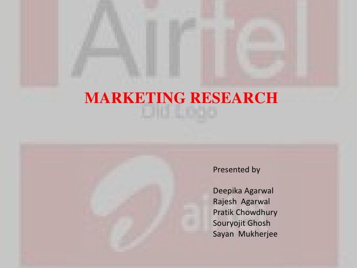 MARKETING RESEARCH           Presented by           Deepika Agarwal           Rajesh Agarwal           Pratik Chowdhury   ...