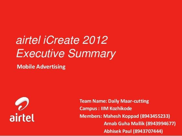 airtel iCreate 2012Executive SummaryMobile Advertising                     Team Name: Daily Maar-cutting                  ...