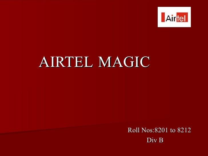 AIRTEL MAGIC         Roll Nos:8201 to 8212               Div B