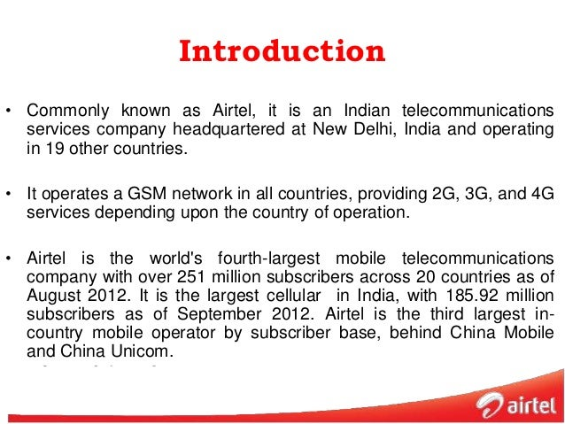 airtel introduction Bharti airtel limited is a leading telecom company with operations in 20 countries across asia and africa know more about our fact sheet, strategy, financial snapshot, organization structure, awards and recognitions.