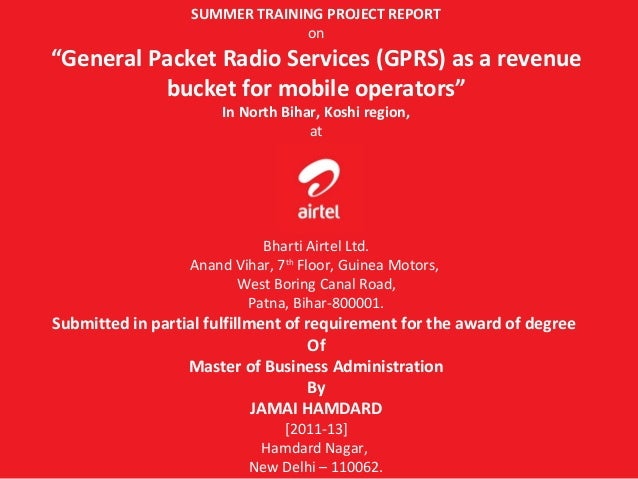 "SUMMER TRAINING PROJECT REPORT                               on""General Packet Radio Services (GPRS) as a revenue         ..."