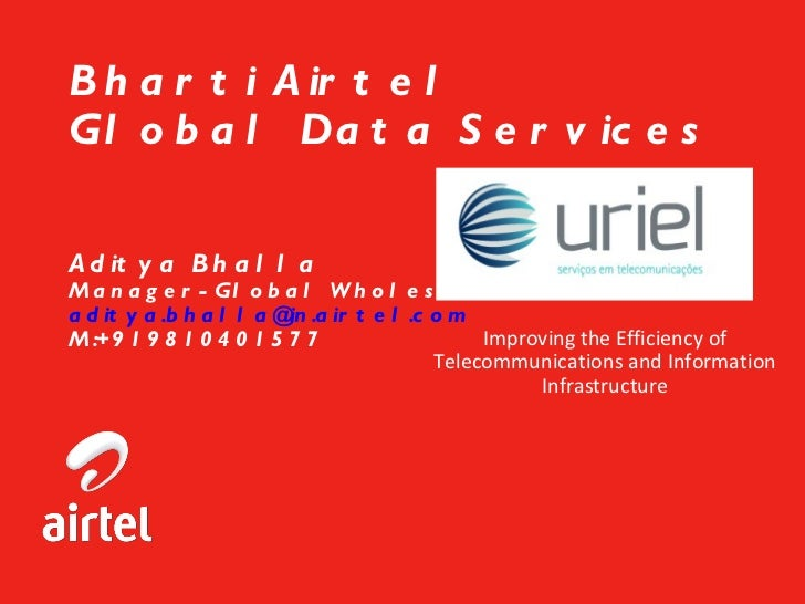 Bharti Airtel Global Data Services  Aditya Bhalla Manager-Global Wholesale Data [email_address] M:+919810401577 Improvin...