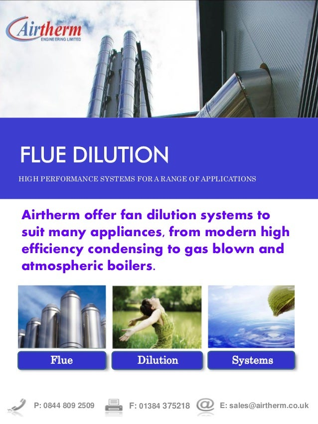 FLUE DILUTIONHIGH PERFORMANCE SYSTEMS FOR A RANGE OF APPLICATIONSAirtherm offer fan dilution systems tosuit many appliance...