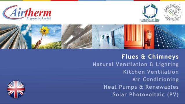 AN INTRODUCTION TO AIRTHERM WHO WE ARE HVAC specialists with a varied product range including - . Flues & Chimneys Systems...