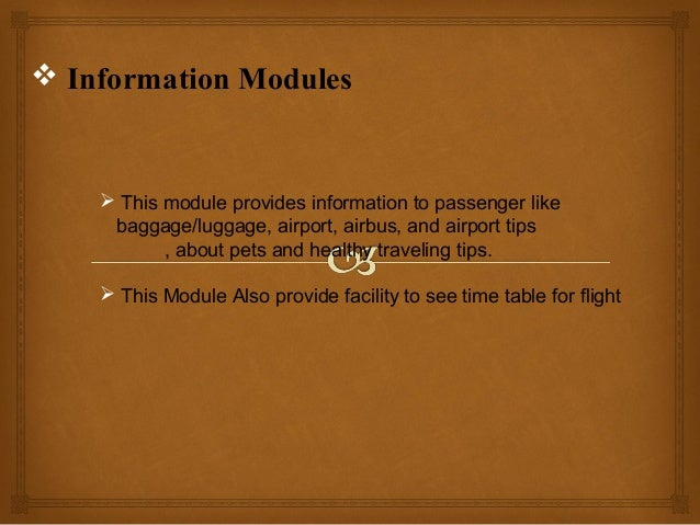  Administrator Modules  Airbus :This Module Manage the Airbus Detail.  Flight schedule : This Module Manage The Schedul...
