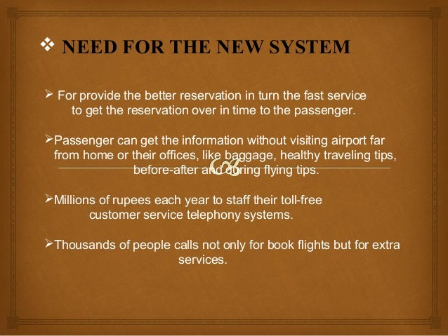  Features Better user interface for the users. Security for the reservation of the customers. Passenger can get the de...