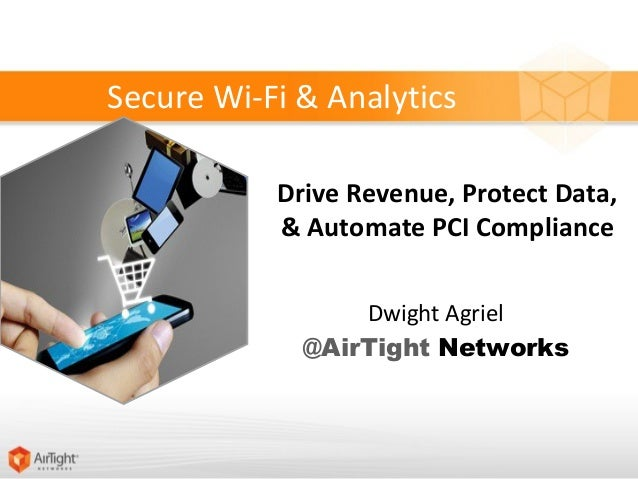 Secure Wi-Fi & Analytics           Drive Revenue, Protect Data,           & Automate PCI Compliance                 Dwight...