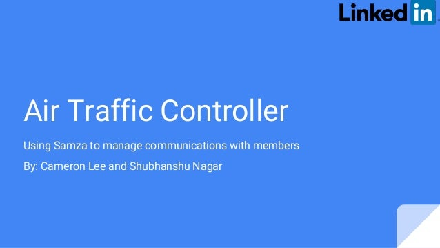 Air Traffic Controller Using Samza to manage communications with members By: Cameron Lee and Shubhanshu Nagar