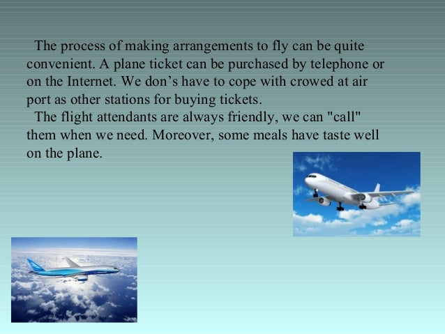 advantages and disadvantages of airplane Air travel – advantages and disadvantages 1 prof nowadays, there are many means of transport to travel around the world such as train, ship,car, airplane.