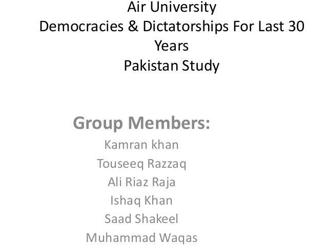 Air University Democracies & Dictatorships For Last 30 Years Pakistan Study  Group Members: Kamran khan Touseeq Razzaq Ali...
