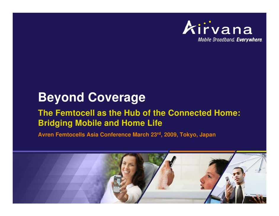 Beyond Coverage The Femtocell as the Hub of the Connected Home: Bridging Mobile and Home Life Avren Femtocells Asia Confer...