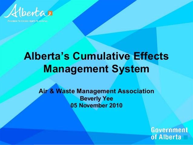 Alberta's Cumulative Effects Management System Air & Waste Management Association Beverly Yee 05 November 2010