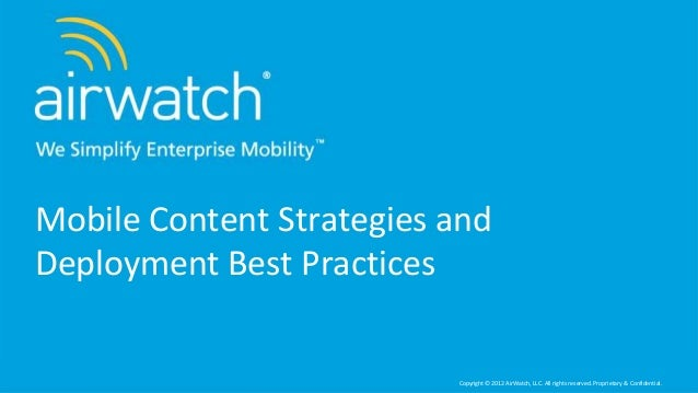 Mobile Content Strategies andDeployment Best Practices                          Copyright © 2012 AirWatch, LLC. All rights...