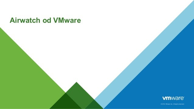 © 2014 VMware Inc. All rights reserved.  Airwatch od VMware