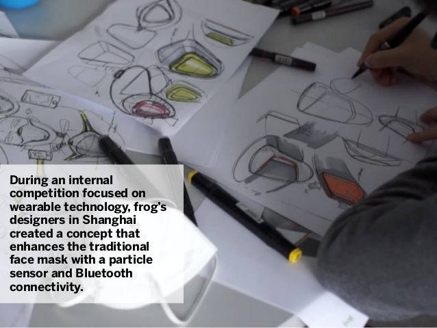 During an internalcompetition focused onwearable technology, frog'sdesigners in Shanghaicreated a concept thatenhances the...