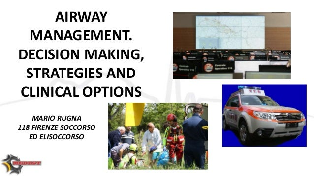 AIRWAY MANAGEMENT. DECISION MAKING, STRATEGIES AND CLINICAL OPTIONS MARIO RUGNA 118 FIRENZE SOCCORSO ED ELISOCCORSO